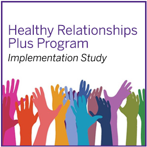 Healthy Relationships Plus Program Implementation Study