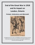End of the Great War in 1918 and its Impact on London, Ontario: Prelude, Celebrations and Aftermath by Marvin L. Simner Ph.D.