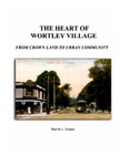 The Heart of Wortley Village: From Crown Land to Urban Community by Marvin L. Simner