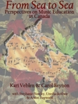 From Sea to Sea: Perspectives on Music Education in Canada by Kari Veblen, Carol Beynon, Stephanie Horsley, Uresha DeAlwiss, and André Heywood